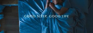 GOOD SLEEP, GOOD LIFE
