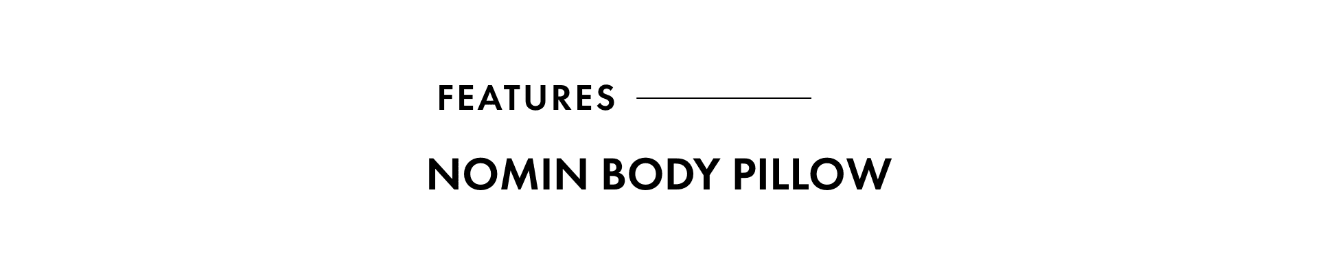 FEATURES NOMIN BODY PILLOW